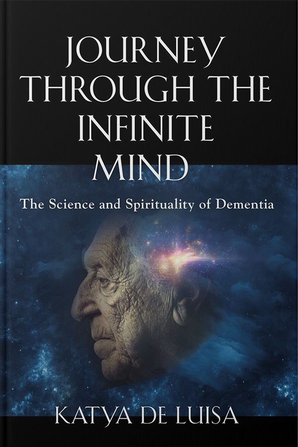 JOURNEY THROUGH THE INFINITE MIND The Science and Spirituality of Dementia